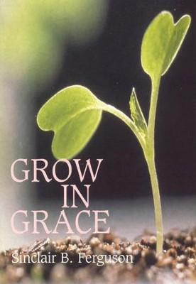 Grow in Grace  -     By: Sinclair B. Ferguson