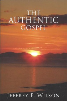 The Authentic Gospel    -     By: Jeffrey Wilson