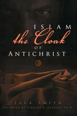 Islam : The Cloak of Antichrist  -     By: Jack Smith