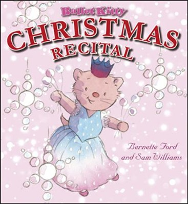 Ballet Kitty: Christmas Recital  -     By: Bernette Ford     Illustrated By: Sam Williams