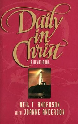 Daily in Christ: A Devotional   -     By: Neil T. Anderson, Joanne Anderson