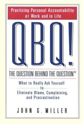 QBQ! The Question Behind the Question   -     By: John G. Miller