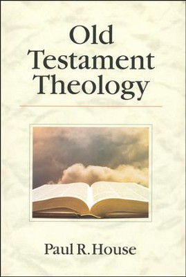 Old Testament Theology   -     By: Paul R. House
