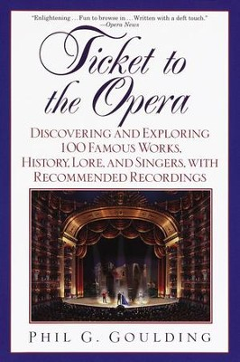 Ticket to the Opera: Discovering and Exploring 100 Famous Works, History, Lore, and Singers, with Rec - eBook  -     By: Phil G. Goulding