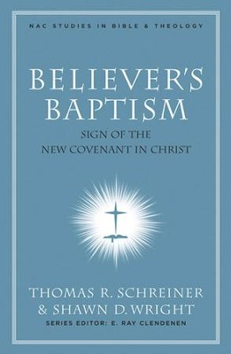 Believer's Baptism: Sign of the New Covenant in Christ - eBook  -     Edited By: Thomas R. Schreiner, Shawn D. Wright     By: Edited by Thomas R. Schreiner & Shawn D. Wright