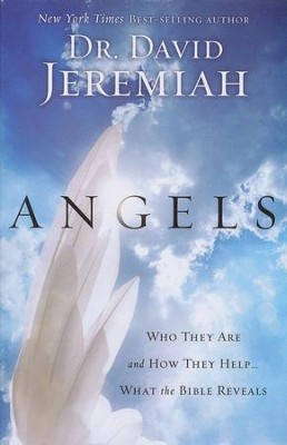 Angels: Who they Are and How They Help...What the Bible Reveals, Large Print  -     By: David Jeremiah