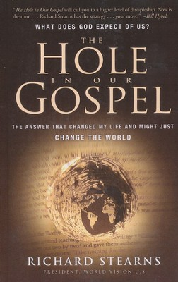 The Hole in Our Gospel: What Does God Expect of Us? The Answer that Changed My Life and Might Just Change the World, Large Print  -     By: Richard Stearns