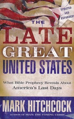 The Late Great United States: What Bible Prophecy Reveals about America's Last Days, Large Print  -     By: Mark Hitchcock