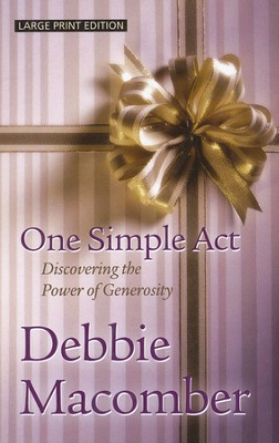 One Simple Act: Discovering the Power of Generosity, Large Print  -     By: Debbie Macomber