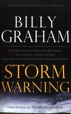Storm Warning: Whether Global Recession, Terrorist Threats or Devstating Natural Disasters, These Ominous Shadows Must Bring Us Back to the Gospel, Large Print - Slightly Imperfect  -     By: Billy Graham