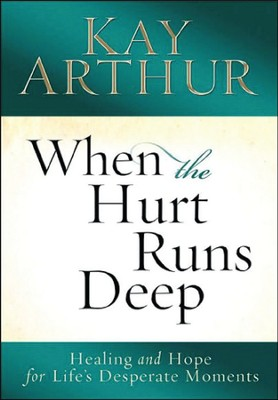 When the Hurt Runs Deep: Healing and Hope for Life's Desperate Moments, Large Print  -     By: Kay Arthur