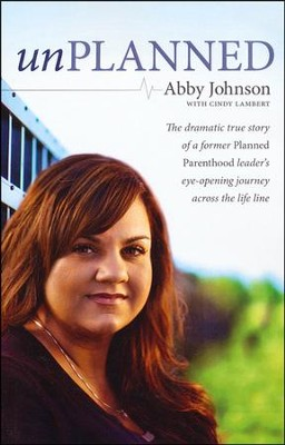 Unplanned: The dramatic true story of a former Planned Parenthood leader's eye-opening journey across the life line, Large Print  -     By: Abby Johnson, Cindy Lambert