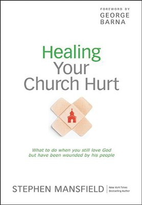 Healing Your Church Hurt: What To Do When You Still Love God But Have Been Wounded by His People, Large Print  -     By: Stephen Mansfield, George Barna