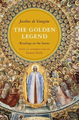 The Golden Legend: Readings on the Saints  -     By: Jacobus de Voragine