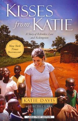 Kisses from Katie: A Story of Relentless Love and Redemption, Large Print  -     By: Katie J. Davis, Beth Clark