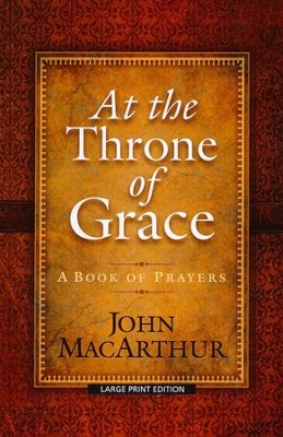 At the Throne of Grace  -     By: John MacArthur