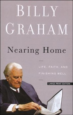 Nearing Home: Life, Faith, and Finishing Well, Large Print  -     By: Billy Graham