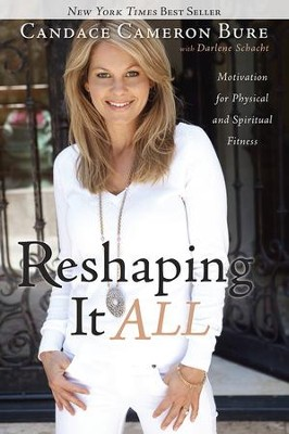 Reshaping It All - eBook  -     By: Candace Cameron Bure, Darlene Schacht