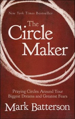 The Circle Maker: Praying Circles Around Your Biggest Dreams and Greatest Fears, Large Print  -     By: Mark Batterson