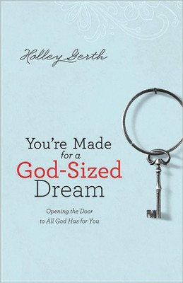 You're Made for a God-Sized Dream: Opening the Door to All God Has for You, Large Print  -     By: Holley Gerth