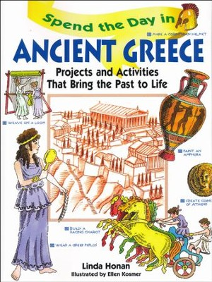 Spend the Day in Ancient Greece: Projects and  that Bring the Past to Life  -     By: Linda Honan     Illustrated By: Ellen Kosmer