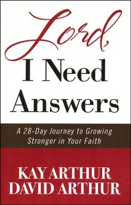 Lord, I Need Answers: A 28-Day Journey to Growing Stronger in Your Faith, Large Print  -     By: Kay Arthur, David Arthur