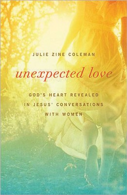 Unexpected Love: God's Heart Revealed in Jesus' Conversations with Women, Large Print  -     By: Julie Zine Coleman