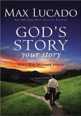 God's Story, Your Story: When His Becomes Yours, Large Print  -     By: Max Lucado