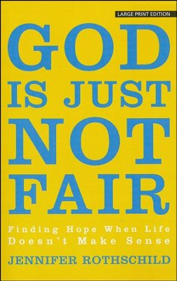 God Is Just Not Fair, Large Print  -     By: Jennifer Rothschild