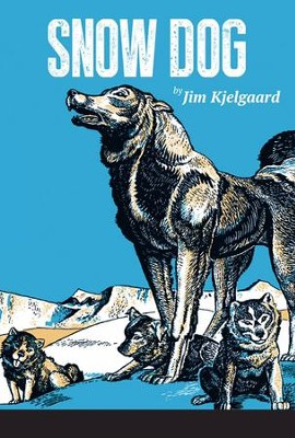 Snow Dog  -     By: Jim Kjelgaard