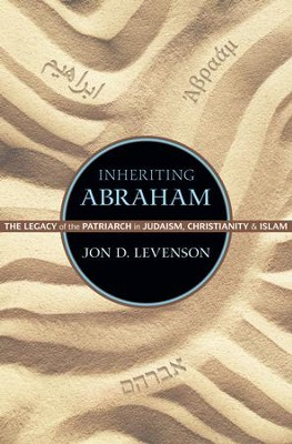 Inheriting Abraham: The Legacy of the Patriarch in Judaism, Christianity, and Islam  -     By: Jon Douglas Levenson