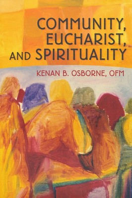 Community, Eucharist, and Spirituality  -     By: Kenan B. Osborne