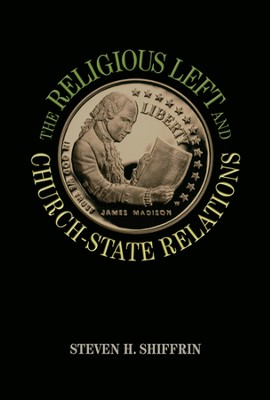 The Religious Left and Church-State Relations  -     By: Steven Shiffrin