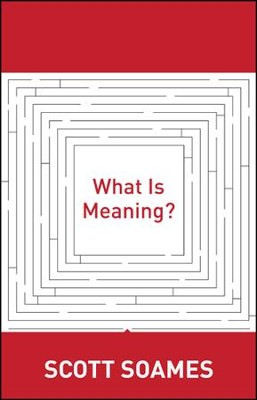 What Is Meaning?  -     By: Scott Soames