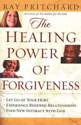 The Healing Power of Forgiveness: Let Go of Your Hurt - Experience Renewed Relationships - Find New Intimacy with God  -     By: Ray Pritchard
