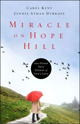 Miracle on Hope Hill: And Other True Stories of  God's Love  - Slightly Imperfect  -     By: Carol Kent, Jennie Dimkoff