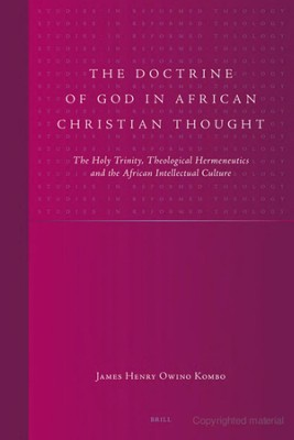 The Doctrine of God in African Christian Thought: The Holy Trinity, Theological Hermeneutics and the African Intellectual Culture  -     By: James Henry Owino Kombo