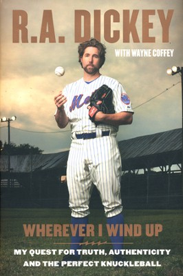 Wherever I Wind Up: My Quest for Truth, Authenticity, and the Perfect Knuckleball  -     By: R.A. Dickey, Wayne Coffee