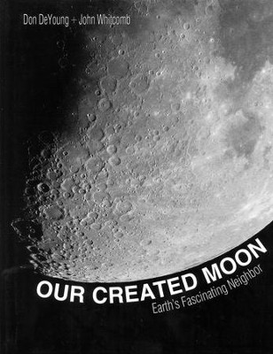 Our Created Moon: Earth's Fascinating Neighbor   -     By: Don DeYoung, John Whitcomb