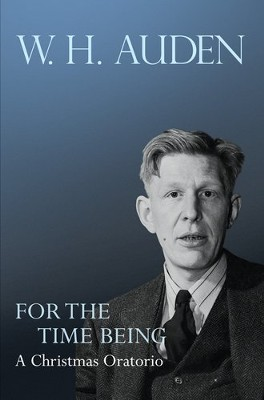 For the Time Being: A Christmas Oratorio  -     Edited By: Alan Jacobs     By: W.H. Auden