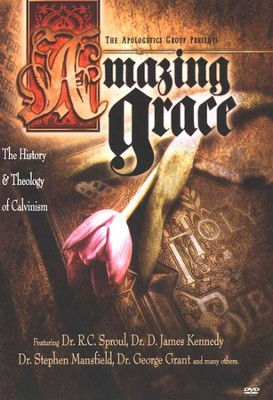Amazing Grace: The History & Theology of Calvinism   -
