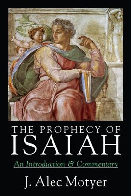 The Prophecy of Isaiah: An Introduction & Commentary   -     By: J.A. Motyer