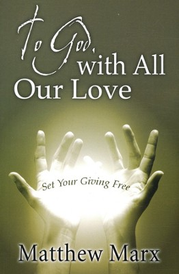 To God, with All Our Love: Set Your Giving Free  -     By: Matthew Marx
