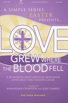 Love Grew Where the Blood Fell: Easter Musical   -