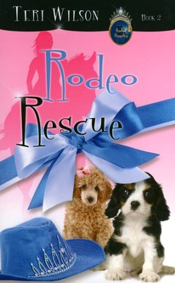 Rodeo Rescue, Rodeo Royalty Series #2   -     By: Teri Wilson