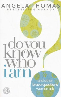 Do You Know Who I Am? And Other Brave Questions Women Ask  -     By: Angela Thomas
