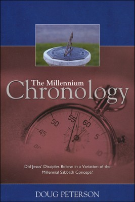 The Millennium Chronology: Did Jesus' Disciples Believe in a Variation of the Millennial Sabbath Concept?  -     By: Doug Peterson