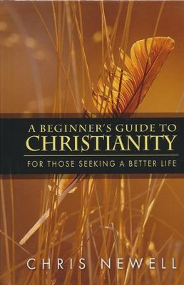 A Beginner's Guide to Christianity For Those Seeking a Better Life  -     By: Chris Newell