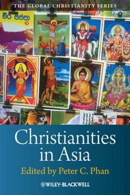 Christianities in Asia  -     Edited By: Peter C. Phan     By: Peter C. Phan, ed.