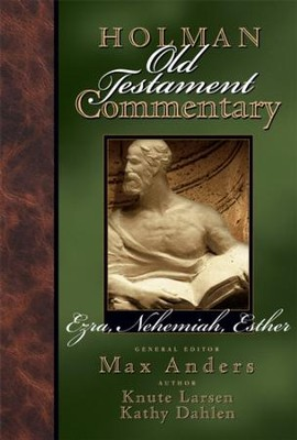 Holman Old Testament Commentary - Ezra, Nehemiah, Esther - eBook  -     Edited By: Max Anders     By: Knute Larson, Kathy Dahlen